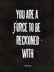 you-are-a-force-to-be-recond-with-inspirational-quotes