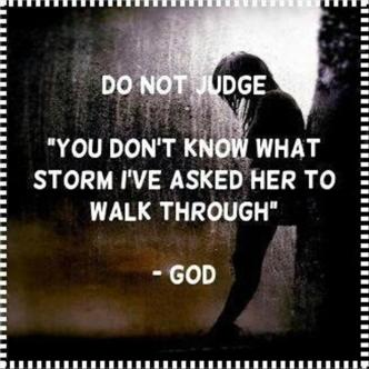 do-not-judge-you-do-not-know-what-storm-i-have-asked-her-to-walk-through-god-quotes