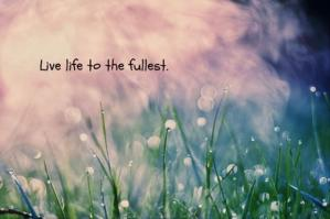 live-life-to-the-fullest-inspirational-quotes