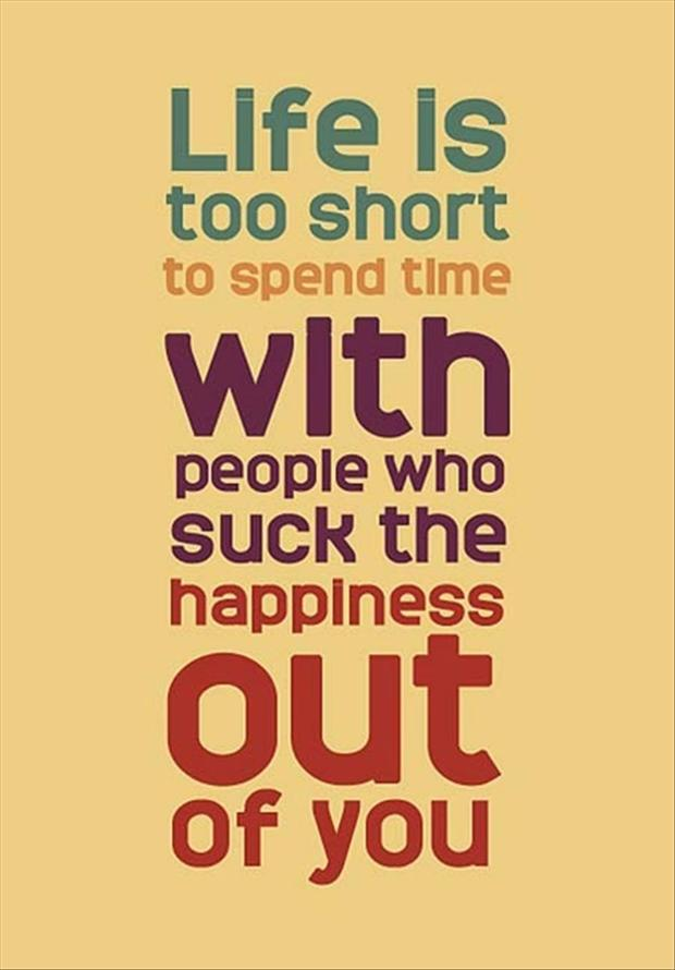 life-is-to-short-to-spend-it-with-people-who-suck-the-fun-out-of-you-inspirational-quotes